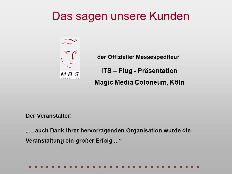 der Offizieller Messespediteur ITS – Flug - Präsentation Magic Media Coloneum, Köln Das sagen unsere Kunden... auch Dank Ihrer hervorragenden Organisa