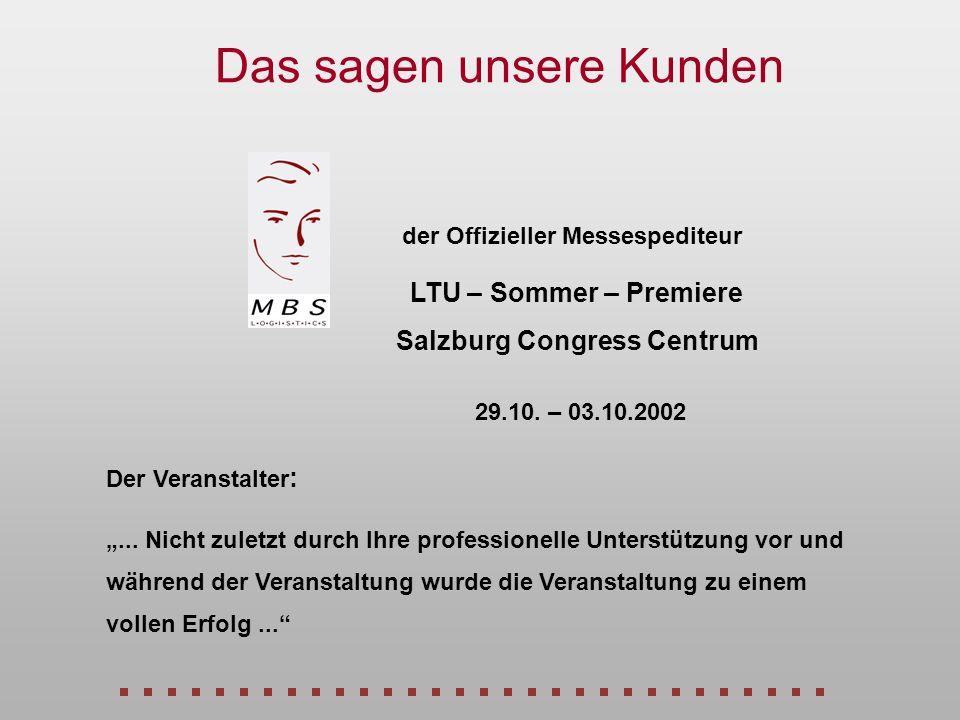 der Offizieller Messespediteur 29.10. – 03.10.2002 LTU – Sommer – Premiere Salzburg Congress Centrum Das sagen unsere Kunden... Nicht zuletzt durch Ih