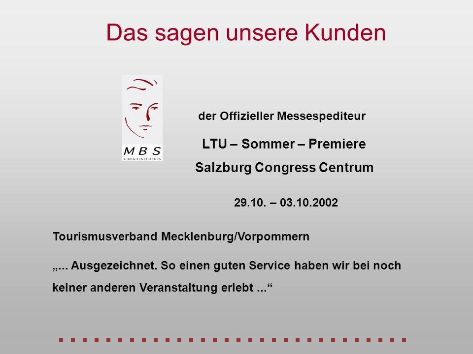 der Offizieller Messespediteur 29.10. – 03.10.2002 LTU – Sommer – Premiere Salzburg Congress Centrum Das sagen unsere Kunden... Ausgezeichnet. So eine