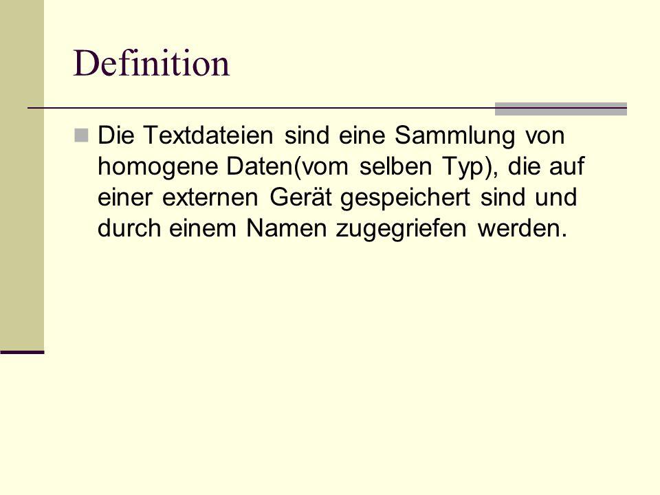 Definition Die Textdateien sind eine Sammlung von homogene Daten(vom selben Typ), die auf einer externen Gerät gespeichert sind und durch einem Namen zugegriefen werden.