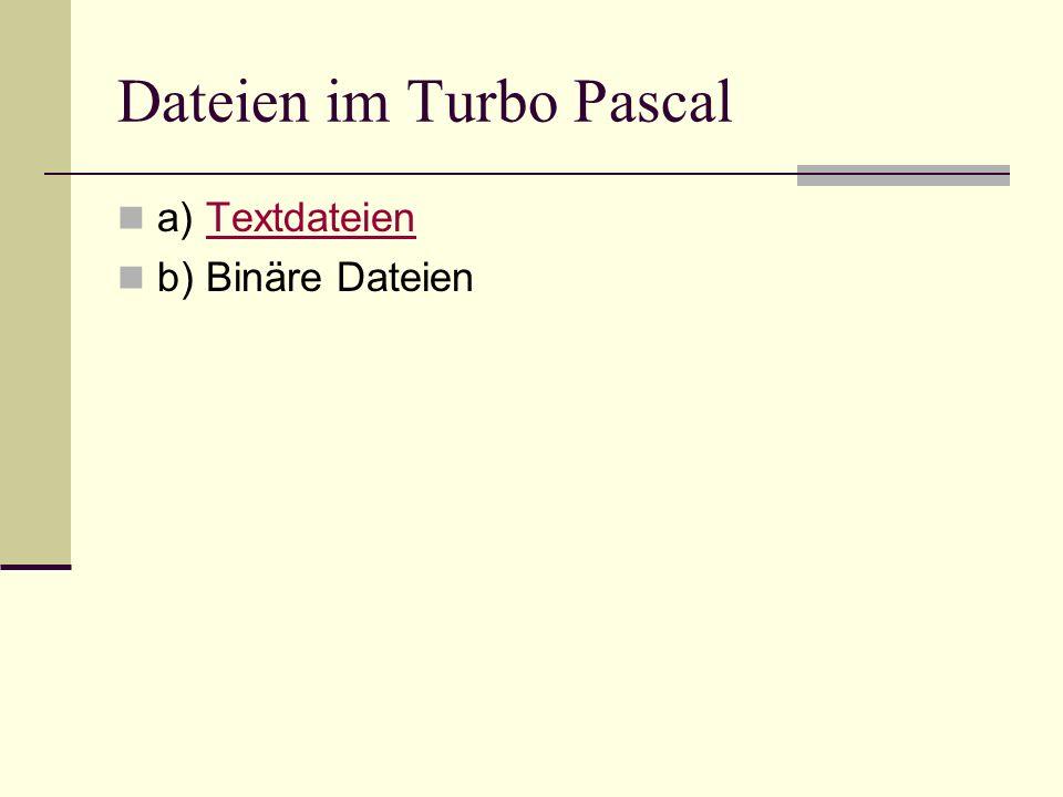 Dateien im Turbo Pascal a) TextdateienTextdateien b) Binäre Dateien