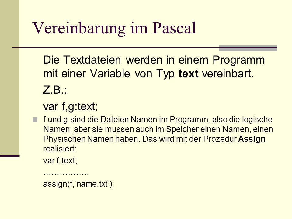 Var f:text; s:string; Begin write(s=); readln(s); assign(f,s); …………. End.