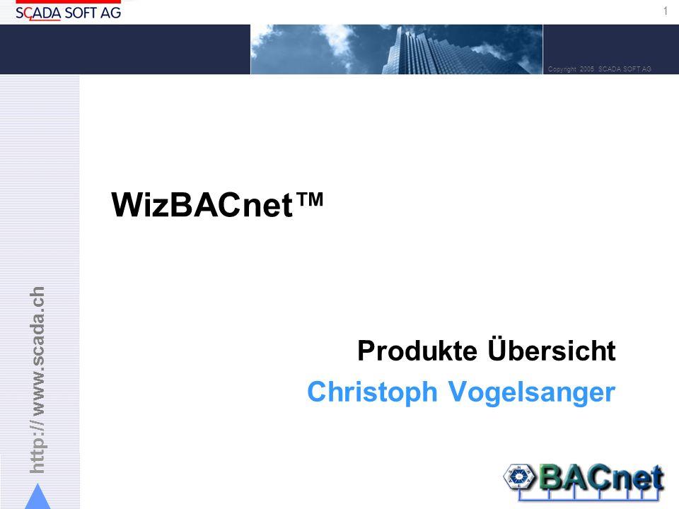 http:// www.scada.ch 1 Copyright 2005 SCADA SOFT AG WizBACnet Produkte Übersicht Christoph Vogelsanger