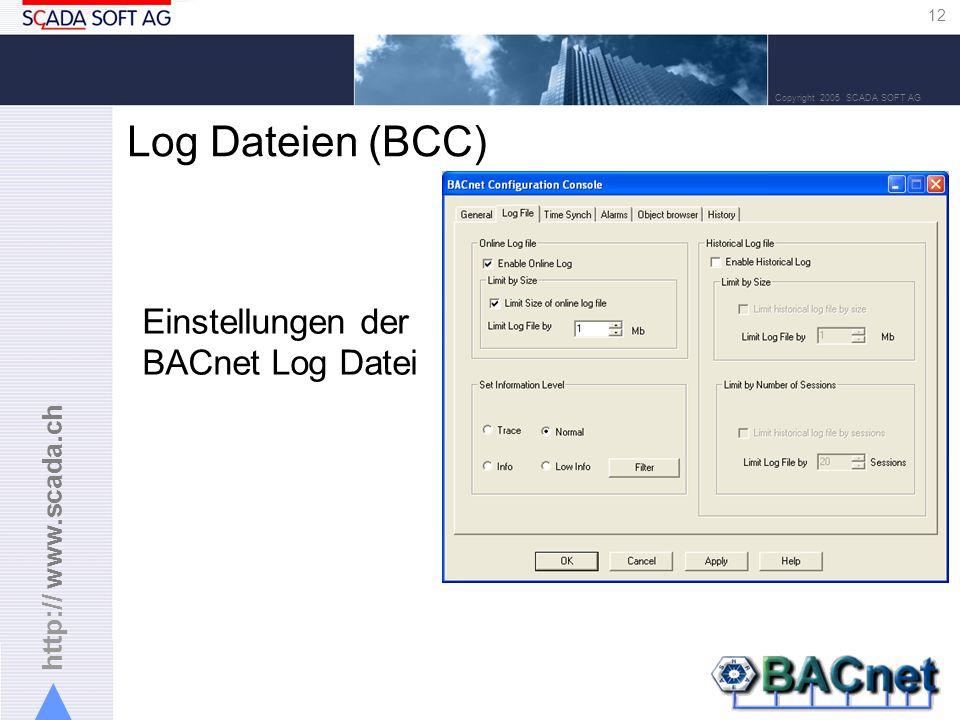 http:// www.scada.ch 12 Copyright 2005 SCADA SOFT AG Log Dateien (BCC) Einstellungen der BACnet Log Datei