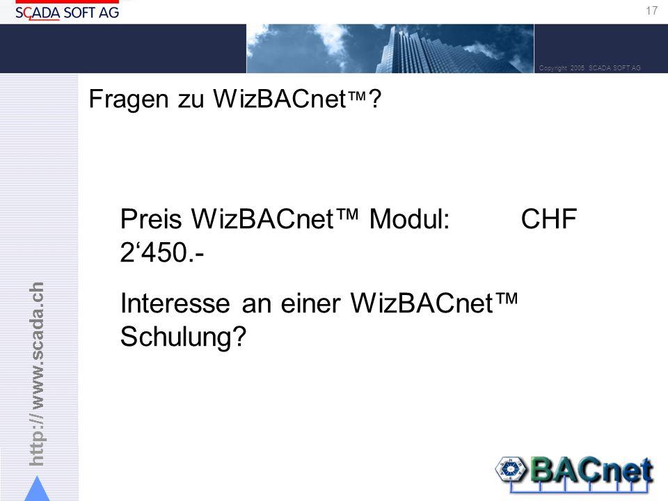 http:// www.scada.ch 17 Copyright 2005 SCADA SOFT AG Fragen zu WizBACnet ? Preis WizBACnet Modul: CHF 2450.- Interesse an einer WizBACnet Schulung?