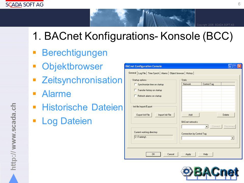 http:// www.scada.ch 6 Copyright 2005 SCADA SOFT AG 1. BACnet Konfigurations- Konsole (BCC) Berechtigungen Objektbrowser Zeitsynchronisation Alarme Hi
