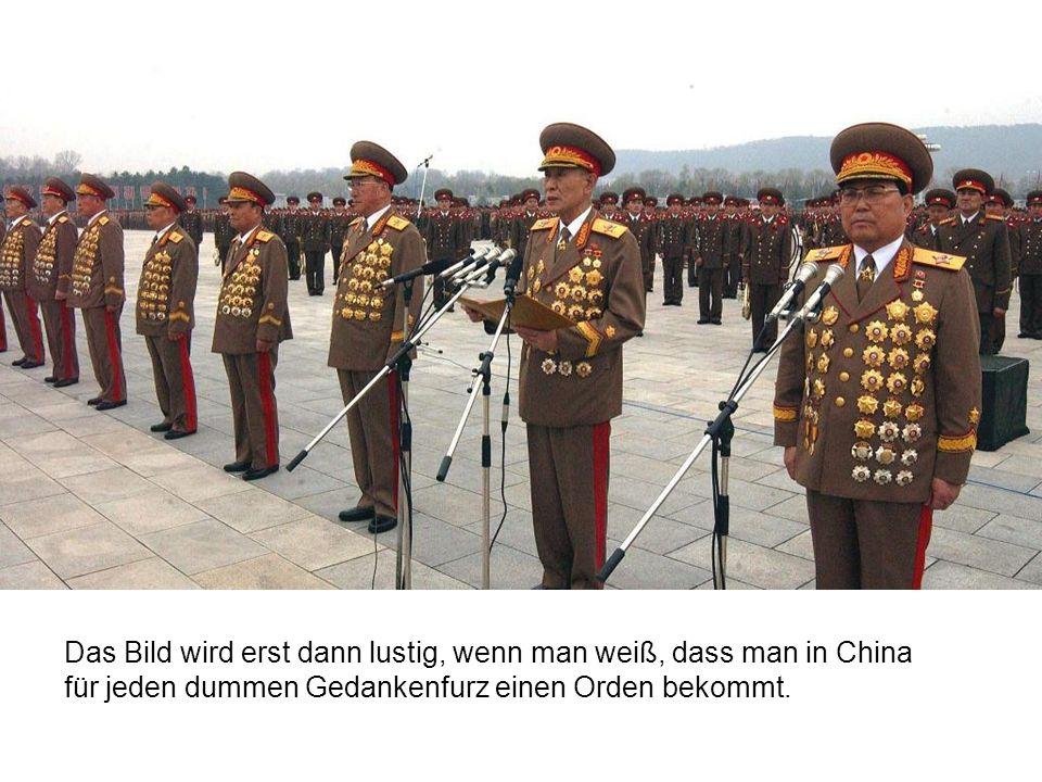 Das Bild wird erst dann lustig, wenn man weiß, dass man in China für jeden dummen Gedankenfurz einen Orden bekommt.