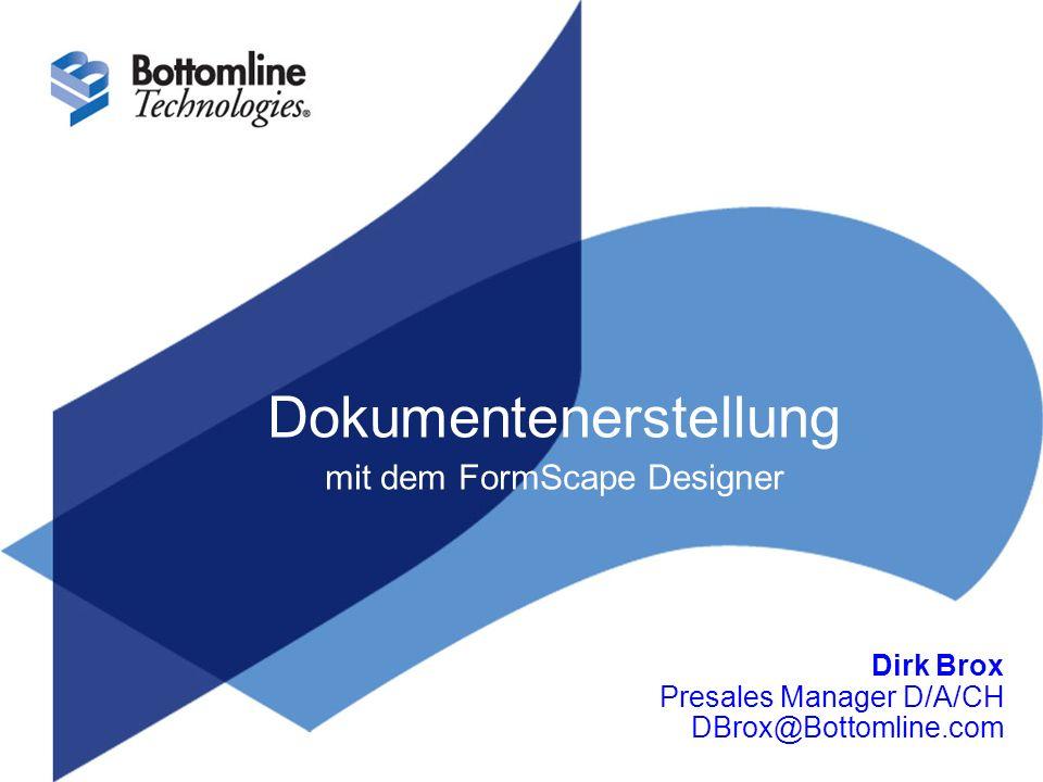 Dokumentenerstellung mit dem FormScape Designer Dirk Brox Presales Manager D/A/CH DBrox@Bottomline.com