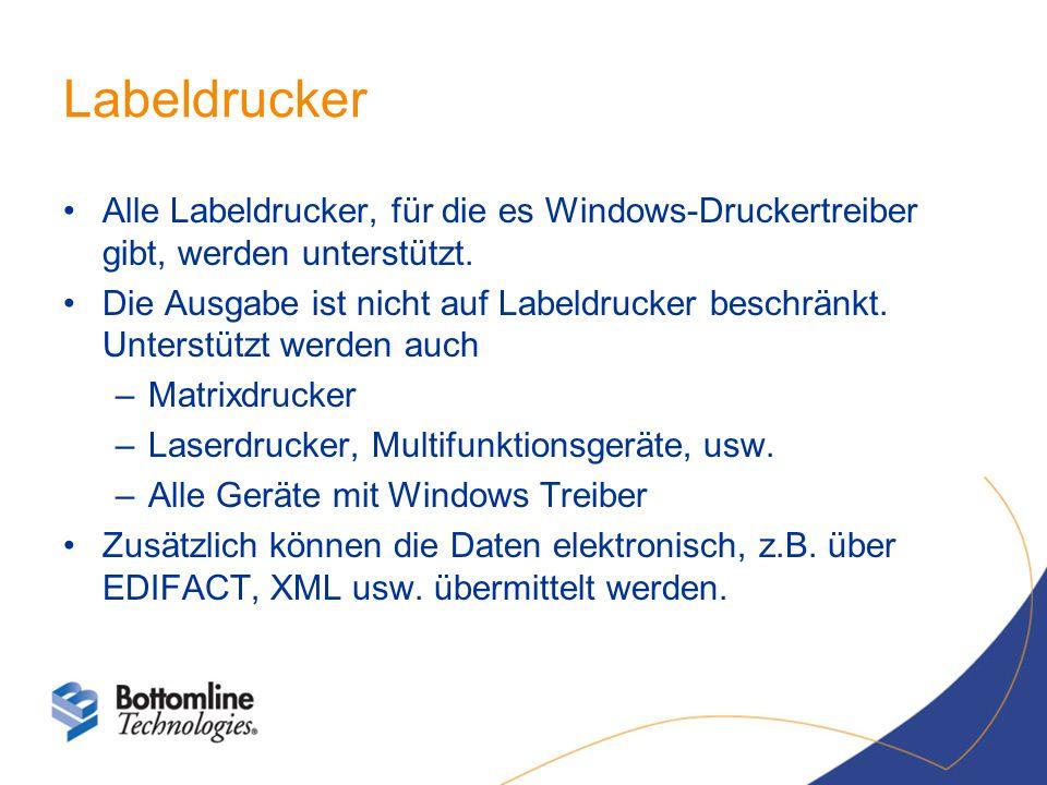 Labeldrucker Alle Labeldrucker, für die es Windows-Druckertreiber gibt, werden unterstützt. Die Ausgabe ist nicht auf Labeldrucker beschränkt. Unterst