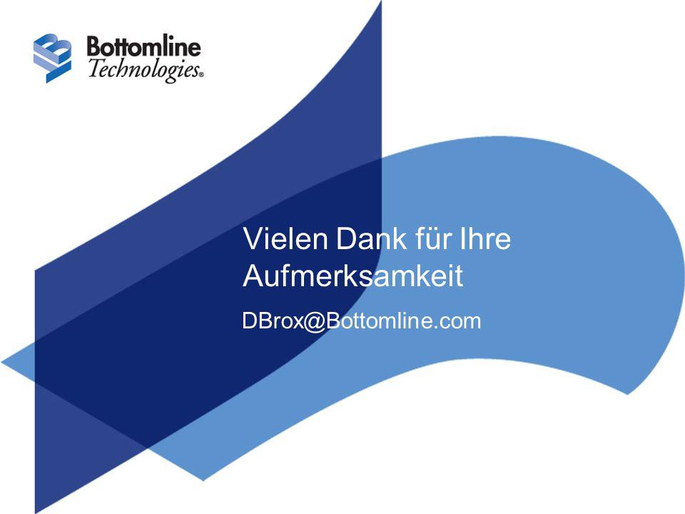 Vielen Dank für Ihre Aufmerksamkeit DBrox@Bottomline.com