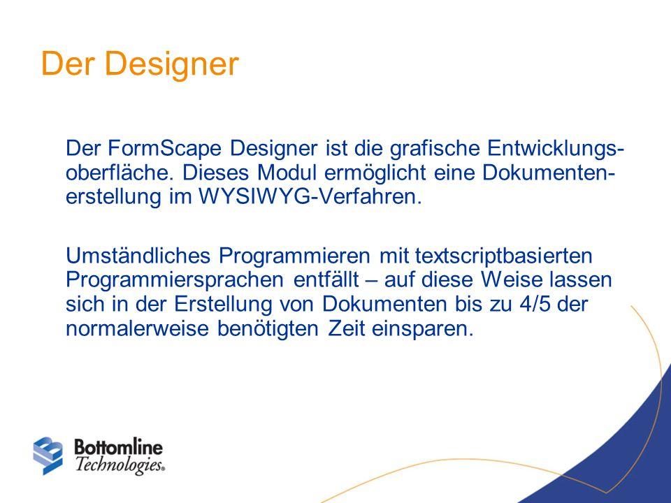 Der Designer Der FormScape Designer ist die grafische Entwicklungs- oberfläche. Dieses Modul ermöglicht eine Dokumenten- erstellung im WYSIWYG-Verfahr