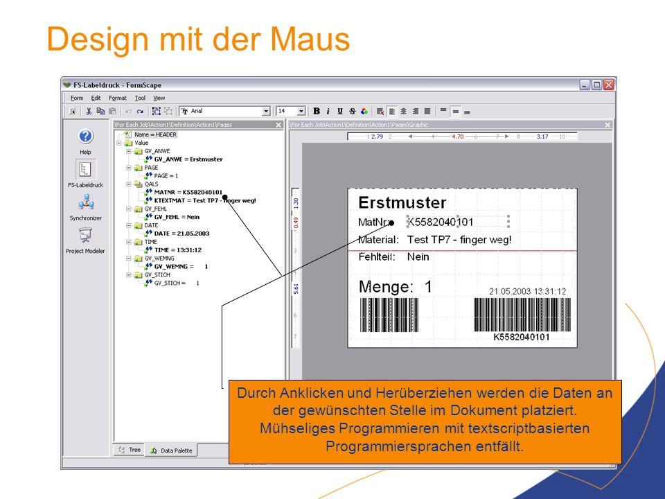 Design mit der Maus Durch Anklicken und Herüberziehen werden die Daten an der gewünschten Stelle im Dokument platziert. Mühseliges Programmieren mit t