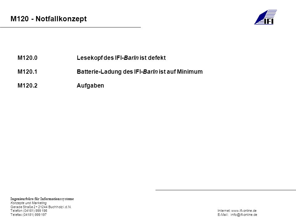 M120 - Notfallkonzept Ingenieurbüro für Informationssysteme Konzepte und Marketing Gerade Straße 2 21244 Buchholz i.d.N. Telefon (04181) 999 195Intern
