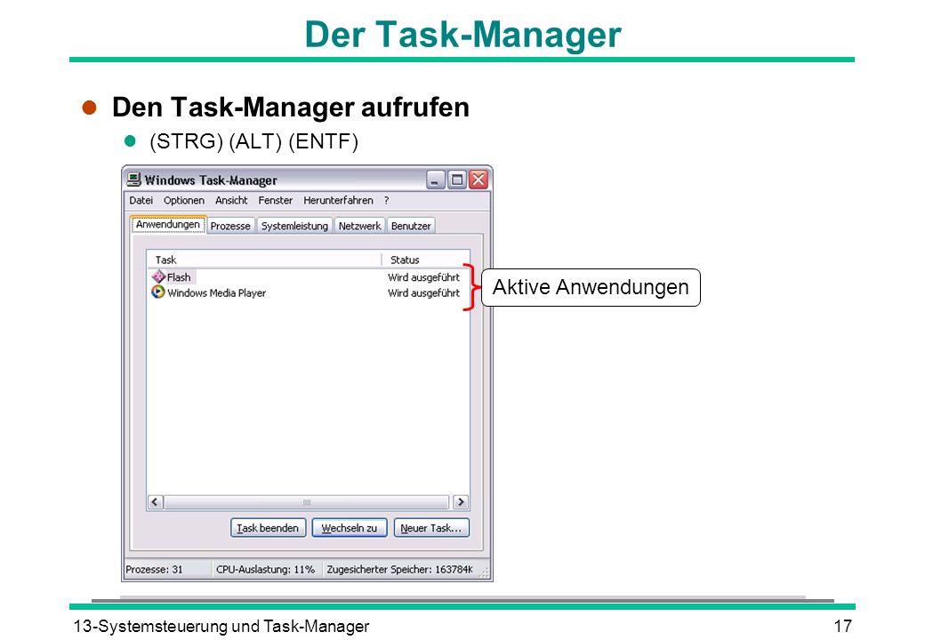 13-Systemsteuerung und Task-Manager17 Der Task-Manager l Den Task-Manager aufrufen (STRG) (ALT) (ENTF) Aktive Anwendungen