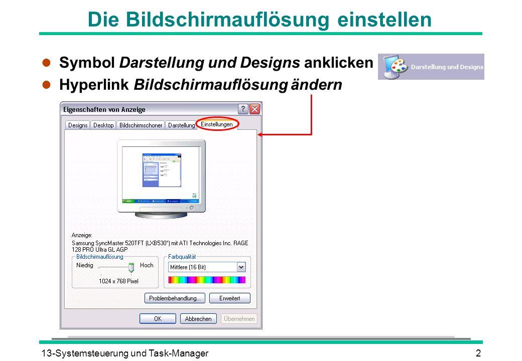 13-Systemsteuerung und Task-Manager2 Die Bildschirmauflösung einstellen l Symbol Darstellung und Designs anklicken l Hyperlink Bildschirmauflösung ändern