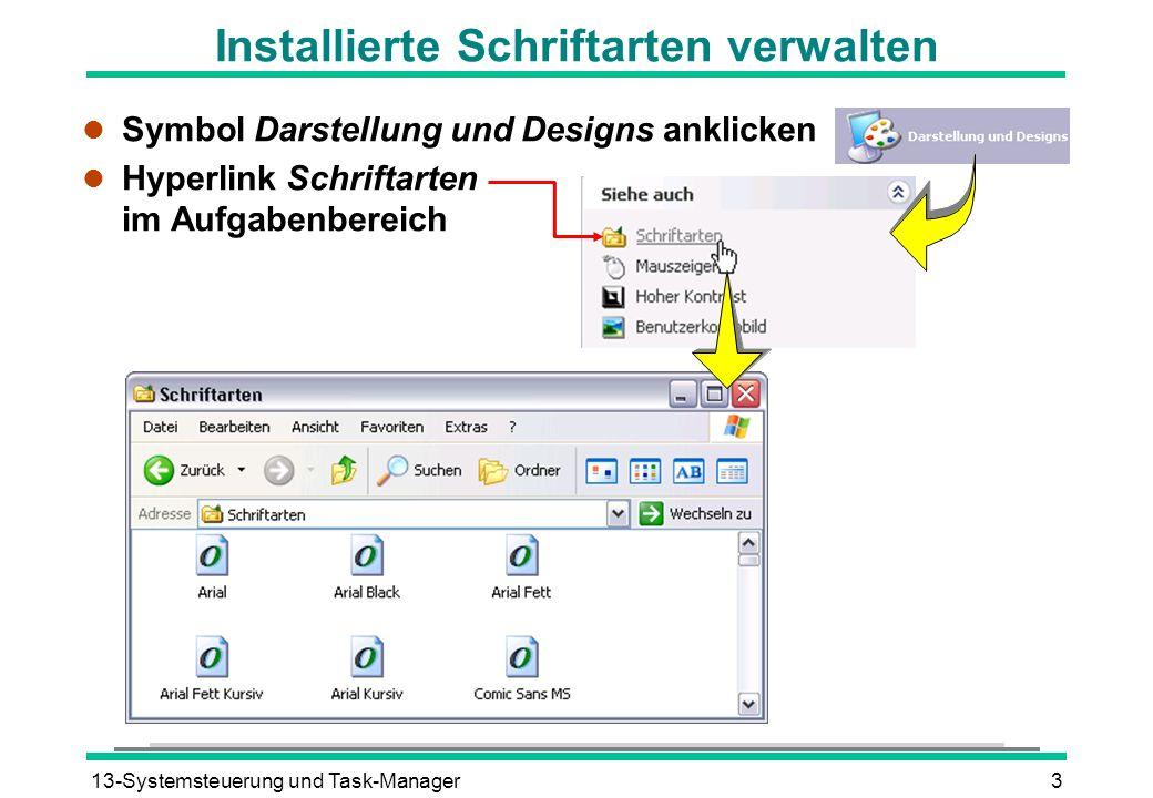 13-Systemsteuerung und Task-Manager3 l Symbol Darstellung und Designs anklicken l Hyperlink Schriftarten im Aufgabenbereich Installierte Schriftarten verwalten
