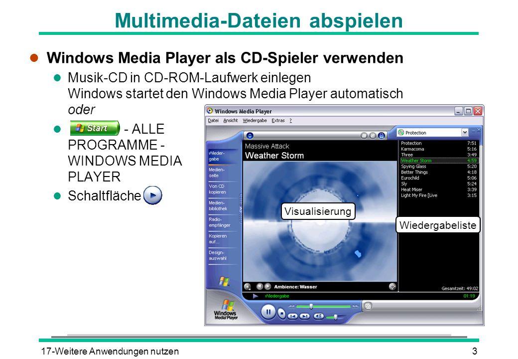 17-Weitere Anwendungen nutzen3 Multimedia-Dateien abspielen l Windows Media Player als CD-Spieler verwenden l Musik-CD in CD-ROM-Laufwerk einlegen Windows startet den Windows Media Player automatisch oder l - ALLE PROGRAMME - WINDOWS MEDIA PLAYER l Schaltfläche Wiedergabeliste Visualisierung