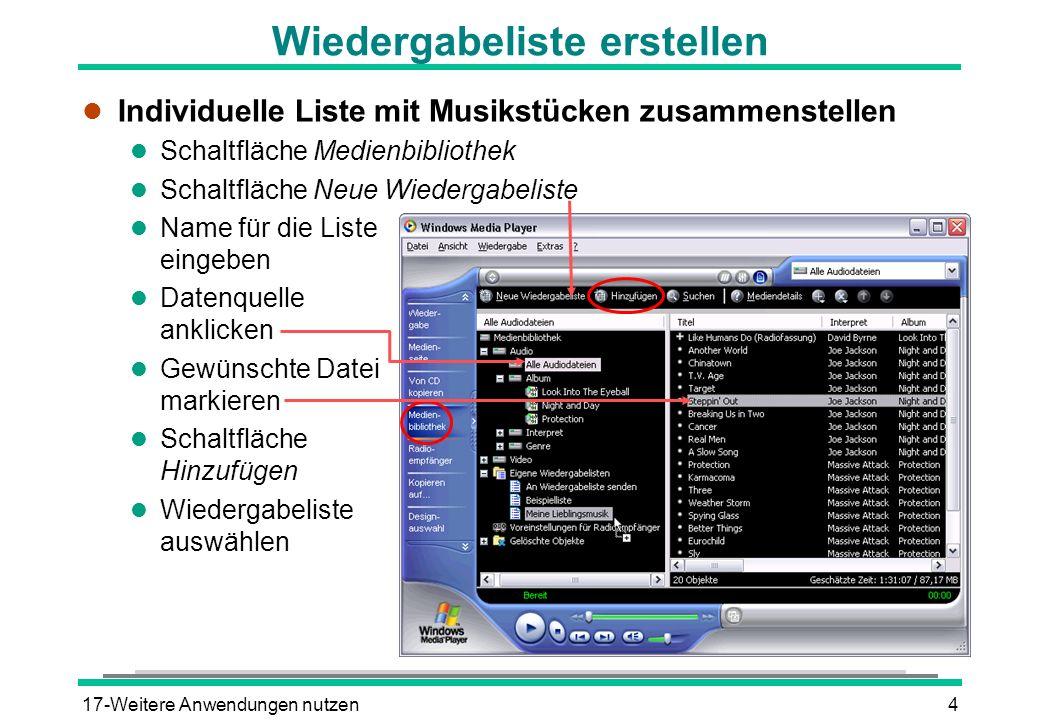 17-Weitere Anwendungen nutzen5 CD beschreiben l Voraussetzung: CD-R-Laufwerk (CD-Rekorder) l Windows Media Player öffnen l Schaltfläche Kopieren auf l Zu kopierende Dateien aus Listenfeld auswählen (Die Audiodaten dürfen eine Gesamtdauer von 74 bzw.