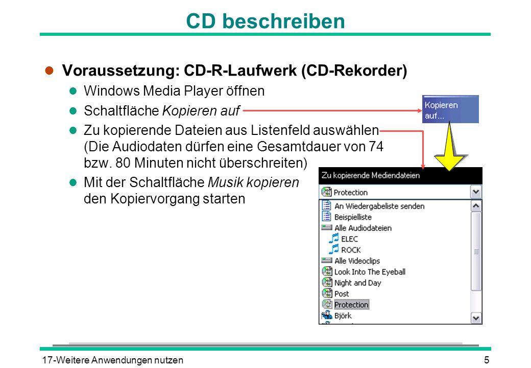 17-Weitere Anwendungen nutzen5 CD beschreiben l Voraussetzung: CD-R-Laufwerk (CD-Rekorder) l Windows Media Player öffnen l Schaltfläche Kopieren auf l