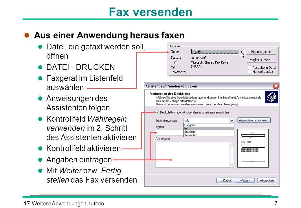 17-Weitere Anwendungen nutzen7 Fax versenden l Aus einer Anwendung heraus faxen l Datei, die gefaxt werden soll, öffnen l DATEI - DRUCKEN l Faxgerät im Listenfeld auswählen l Anweisungen des Assistenten folgen l Kontrollfeld Wählregeln verwenden im 2.