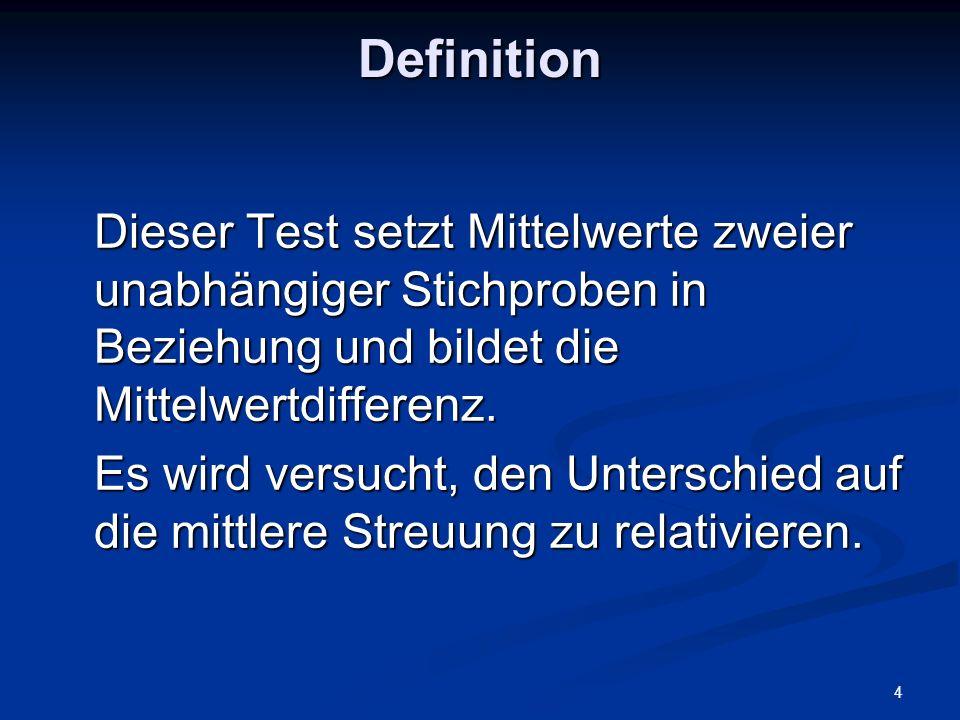 4 Definition Dieser Test setzt Mittelwerte zweier unabhängiger Stichproben in Beziehung und bildet die Mittelwertdifferenz. Es wird versucht, den Unte