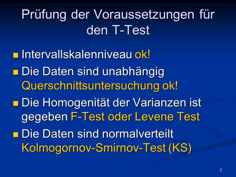 7 Prüfung der Voraussetzungen für den T-Test Intervallskalenniveau ok! Intervallskalenniveau ok! Die Daten sind unabhängig Querschnittsuntersuchung ok