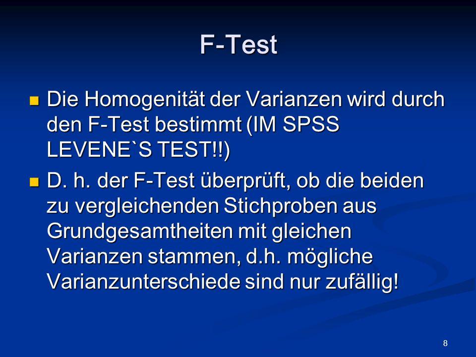 8 F-Test Die Homogenität der Varianzen wird durch den F-Test bestimmt (IM SPSS LEVENE`S TEST!!) Die Homogenität der Varianzen wird durch den F-Test be
