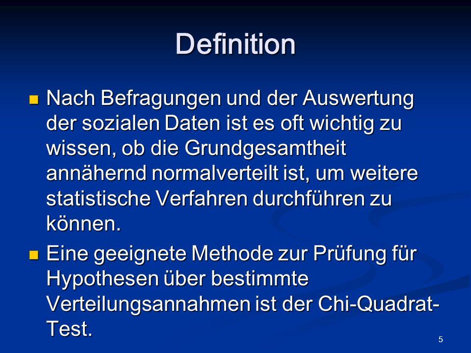 5 Definition Nach Befragungen und der Auswertung der sozialen Daten ist es oft wichtig zu wissen, ob die Grundgesamtheit annähernd normalverteilt ist,