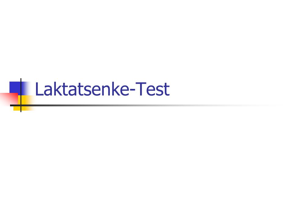 Inhaltsverzeichnis Laktatsenke-Test Testdurchführung: Vorbereitung, Protokoll Auswertung Schwierigkeiten & Erkenntnisse