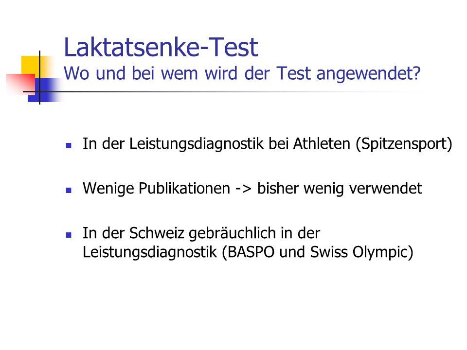 Laktatsenke-Test Wo und bei wem wird der Test angewendet? In der Leistungsdiagnostik bei Athleten (Spitzensport) Wenige Publikationen -> bisher wenig