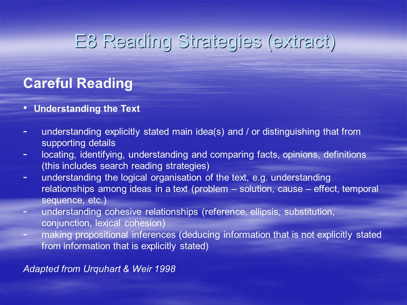 E8 Reading Strategies (extract) Careful Reading Understanding the Text - understanding explicitly stated main idea(s) and / or distinguishing that fro