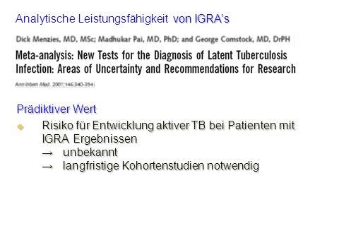 Prädiktiver Wert Risiko für Entwicklung aktiver TB bei Patienten mit IGRA Ergebnissen unbekannt langfristige Kohortenstudien notwendig Risiko für Entw