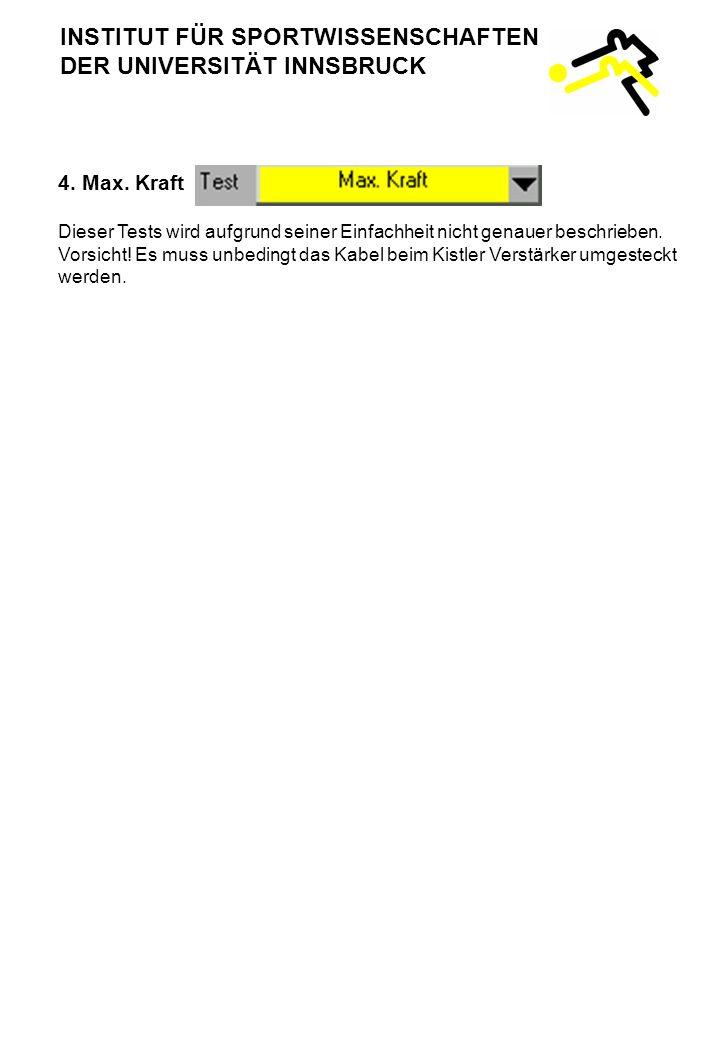 4.Max. Kraft Dieser Tests wird aufgrund seiner Einfachheit nicht genauer beschrieben.
