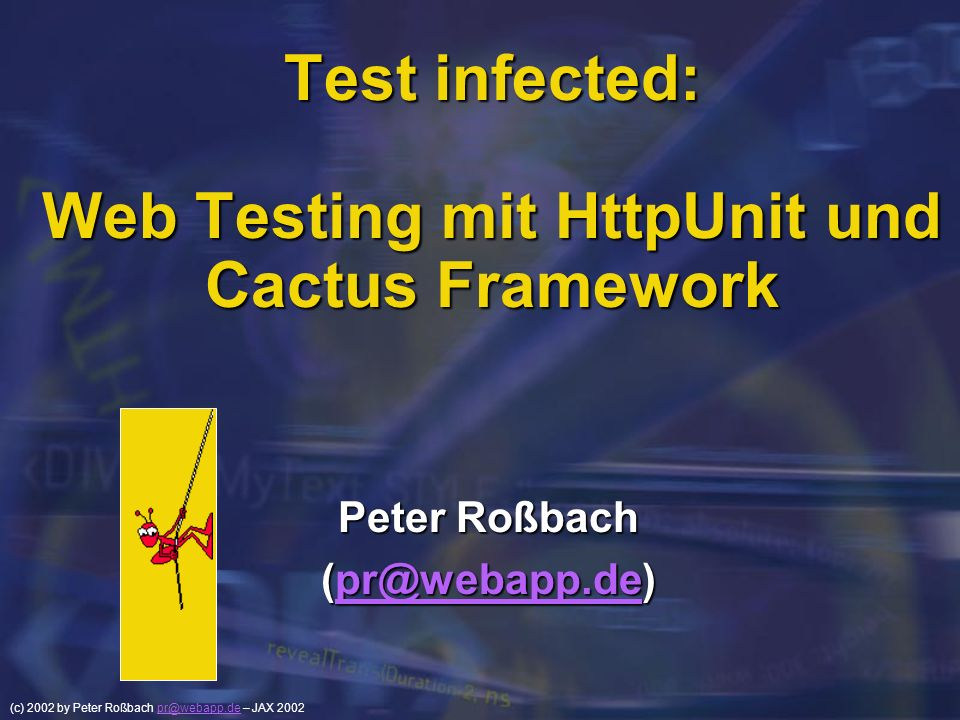 (c) 2002 by Peter Roßbach pr@webapp.de – JAX 2002pr@webapp.de Agenda Web Komponenten Test Web Komponenten Test JUnit JUnit HTTPUnit HTTPUnit ServletUnit ServletUnit Cactus Cactus Build Verification Build Verification cruisecontrol cruisecontrol Anmerkungen Anmerkungen