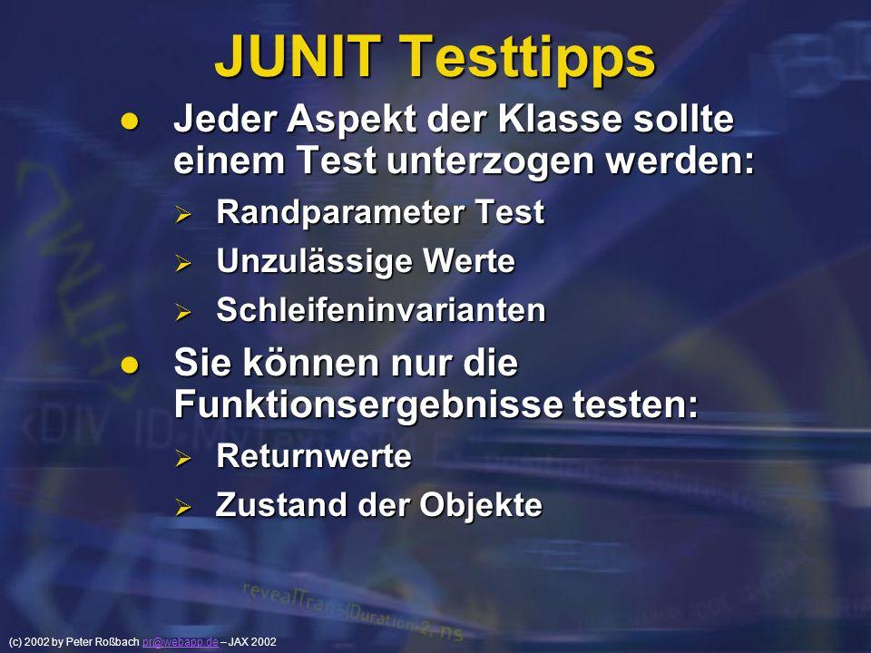 (c) 2002 by Peter Roßbach pr@webapp.de – JAX 2002pr@webapp.de JUNIT Testtipps Jeder Aspekt der Klasse sollte einem Test unterzogen werden: Jeder Aspek