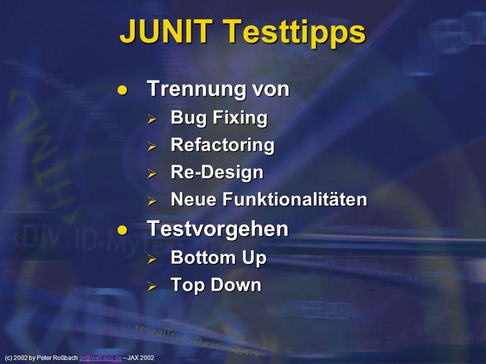 (c) 2002 by Peter Roßbach pr@webapp.de – JAX 2002pr@webapp.de JUNIT Testtipps Trennung von Trennung von Bug Fixing Bug Fixing Refactoring Refactoring