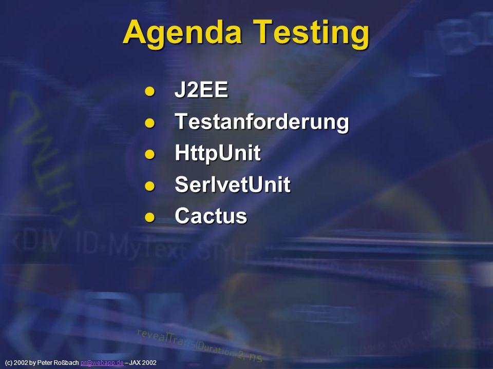 (c) 2002 by Peter Roßbach pr@webapp.de – JAX 2002pr@webapp.de Agenda Testing J2EE J2EE Testanforderung Testanforderung HttpUnit HttpUnit SerlvetUnit S