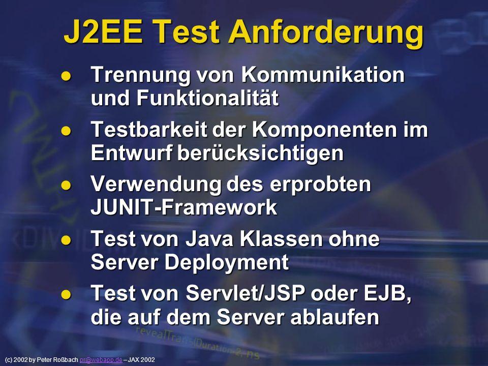 (c) 2002 by Peter Roßbach pr@webapp.de – JAX 2002pr@webapp.de J2EE Test Anforderung Trennung von Kommunikation und Funktionalität Trennung von Kommuni