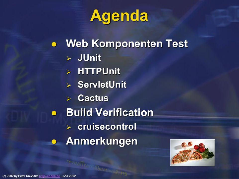 (c) 2002 by Peter Roßbach pr@webapp.de – JAX 2002pr@webapp.de Agenda Web Komponenten Test Web Komponenten Test JUnit JUnit HTTPUnit HTTPUnit ServletUn