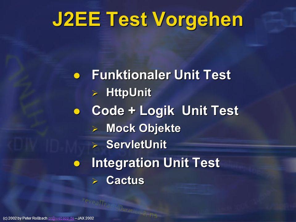(c) 2002 by Peter Roßbach pr@webapp.de – JAX 2002pr@webapp.de J2EE Test Vorgehen Funktionaler Unit Test Funktionaler Unit Test HttpUnit HttpUnit Code