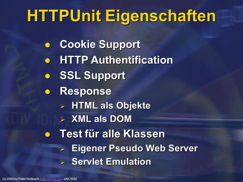 (c) 2002 by Peter Roßbach pr@webapp.de – JAX 2002pr@webapp.de HTTPUnit Eigenschaften Cookie Support Cookie Support HTTP Authentification HTTP Authenti