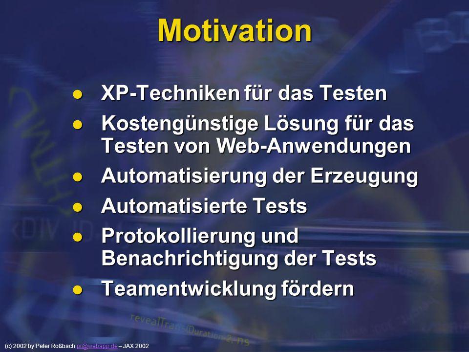 (c) 2002 by Peter Roßbach pr@webapp.de – JAX 2002pr@webapp.de Motivation XP-Techniken für das Testen XP-Techniken für das Testen Kostengünstige Lösung