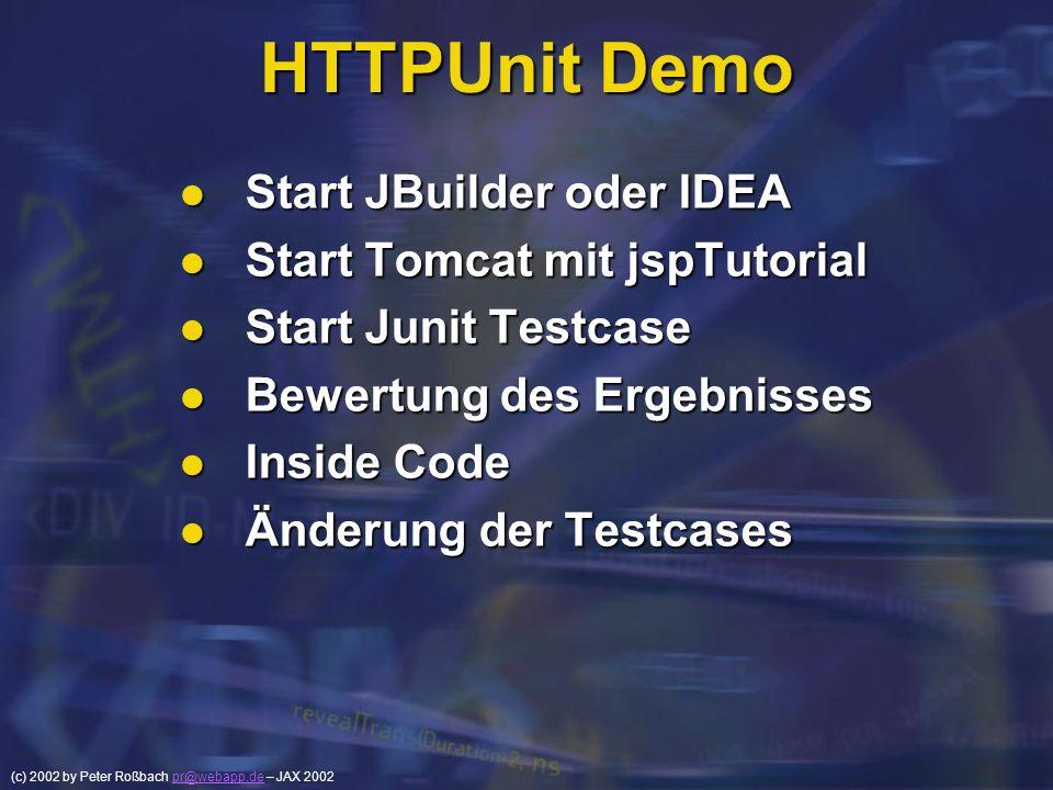 (c) 2002 by Peter Roßbach pr@webapp.de – JAX 2002pr@webapp.de HTTPUnit Demo Start JBuilder oder IDEA Start JBuilder oder IDEA Start Tomcat mit jspTuto