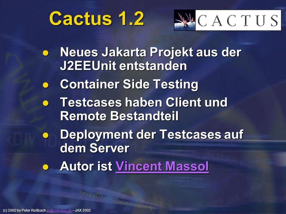 (c) 2002 by Peter Roßbach pr@webapp.de – JAX 2002pr@webapp.de Cactus 1.2 Neues Jakarta Projekt aus der J2EEUnit entstanden Neues Jakarta Projekt aus d