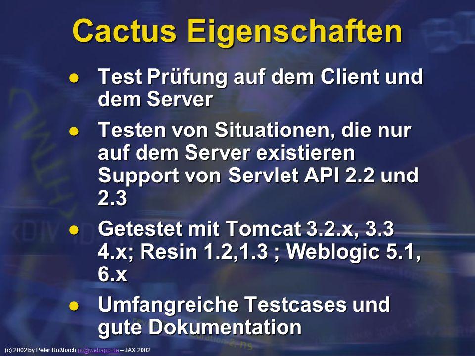 (c) 2002 by Peter Roßbach pr@webapp.de – JAX 2002pr@webapp.de Cactus Eigenschaften Test Prüfung auf dem Client und dem Server Test Prüfung auf dem Cli