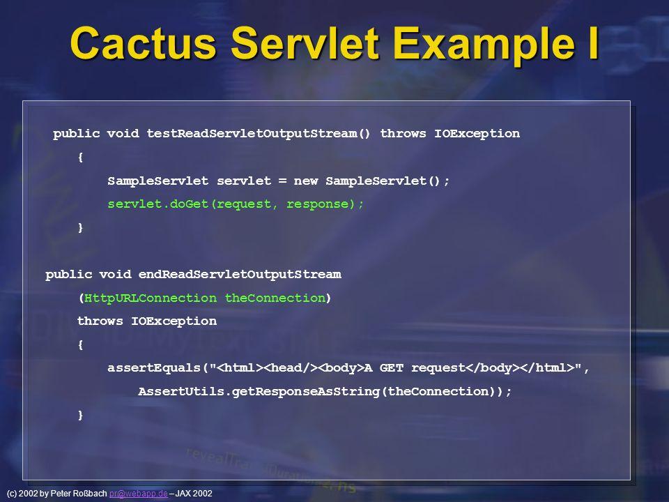 (c) 2002 by Peter Roßbach pr@webapp.de – JAX 2002pr@webapp.de Cactus Servlet Example I public void testReadServletOutputStream() throws IOException {