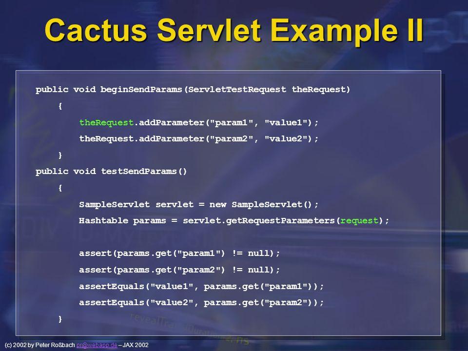 (c) 2002 by Peter Roßbach pr@webapp.de – JAX 2002pr@webapp.de Cactus Servlet Example II public void beginSendParams(ServletTestRequest theRequest) { t