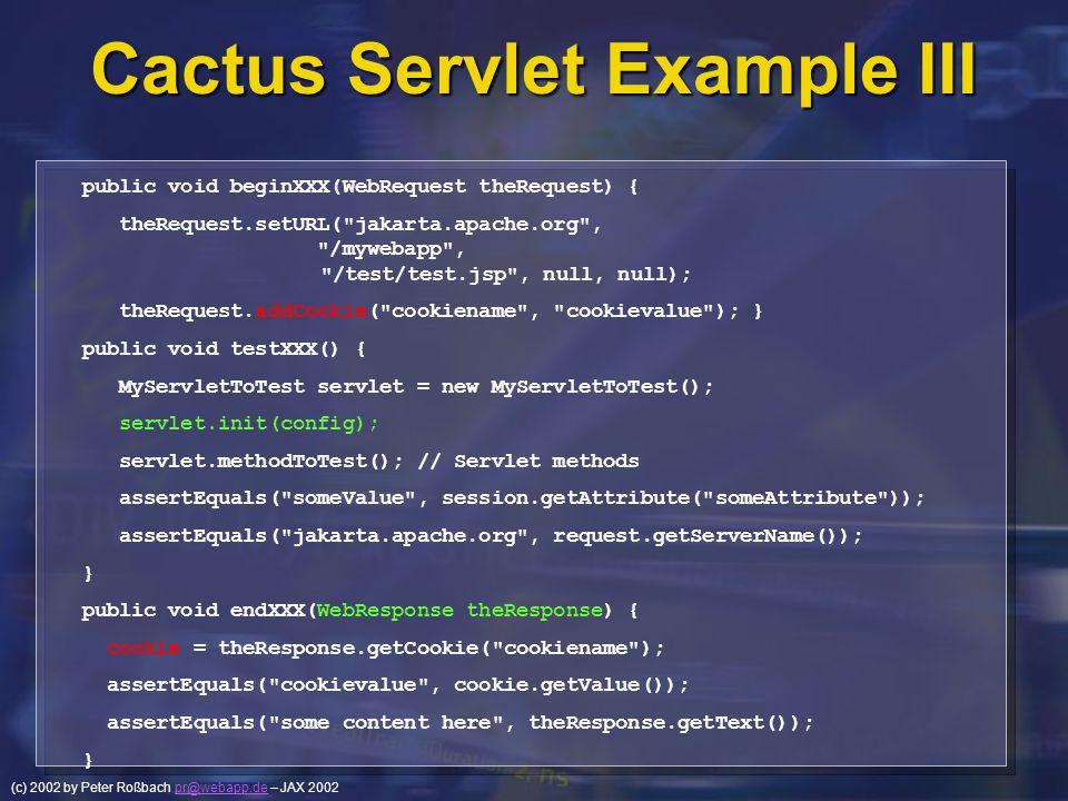 (c) 2002 by Peter Roßbach pr@webapp.de – JAX 2002pr@webapp.de Cactus Servlet Example III public void beginXXX(WebRequest theRequest) { theRequest.setU