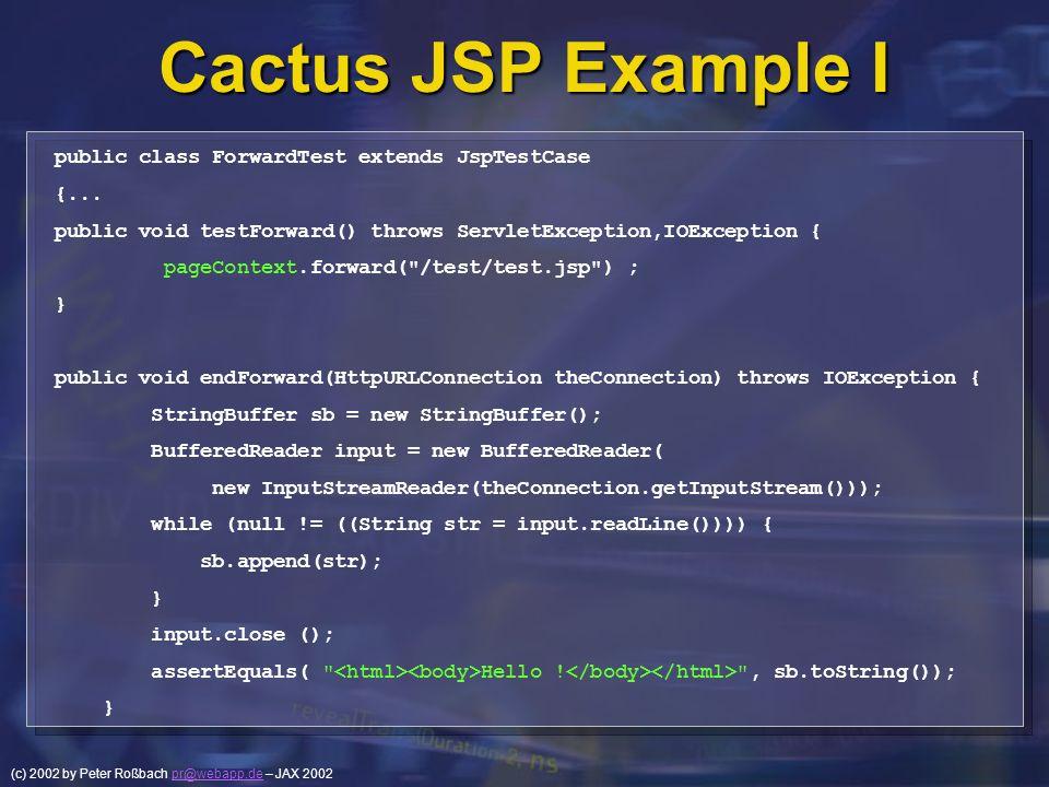 (c) 2002 by Peter Roßbach pr@webapp.de – JAX 2002pr@webapp.de Cactus JSP Example I public class ForwardTest extends JspTestCase {... public void testF