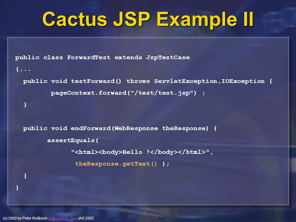 (c) 2002 by Peter Roßbach pr@webapp.de – JAX 2002pr@webapp.de Cactus JSP Example II public class ForwardTest extends JspTestCase {... public void test